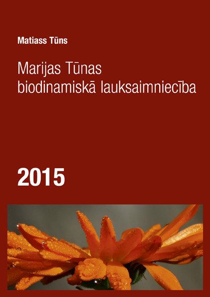 MARIJAS TŪNAS BIODINAMISKĀ LAUKSAIMNIECĪBA 2015 - Matiass Tūns
